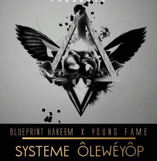Blueprint Hakeem ft Young Fame – Systeme Olewayop
