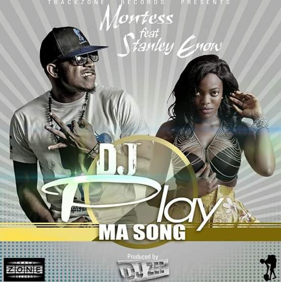 Montess ft Stanley Enow- Dj play ma song