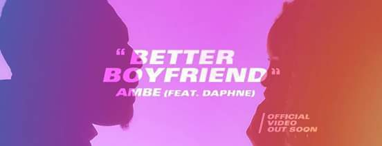 Ambe ft Daphne – Better boyfriend