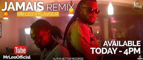 "Brand New: ""Jamais Remix"" By Mr Leo ft Flavour (Produced by Akwandor and Mixed by Salatiel)"