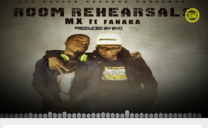 """Eya Nation Entertainment Stars(MX ft Fanaba) finally unveil the charming song """"Room Rehearsal"""". Listen"""