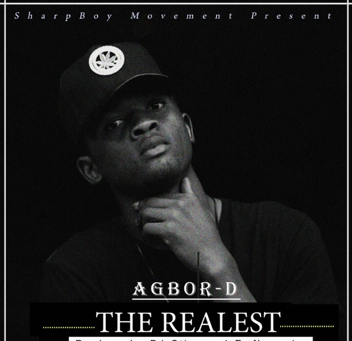 "NEW Music : Agbor-D brings to you ""The Realest"" Enjoy some real life facts in his lines.."